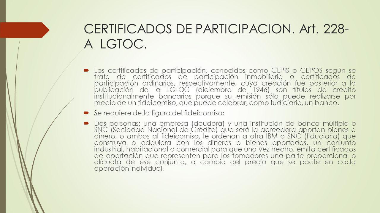 CERTIFICADOS DE PARTICIPACION. Art. 228- A LGTOC. Los certificados de participación, conocidos como CEPIS o CEPOS según se trate de certificados de pa