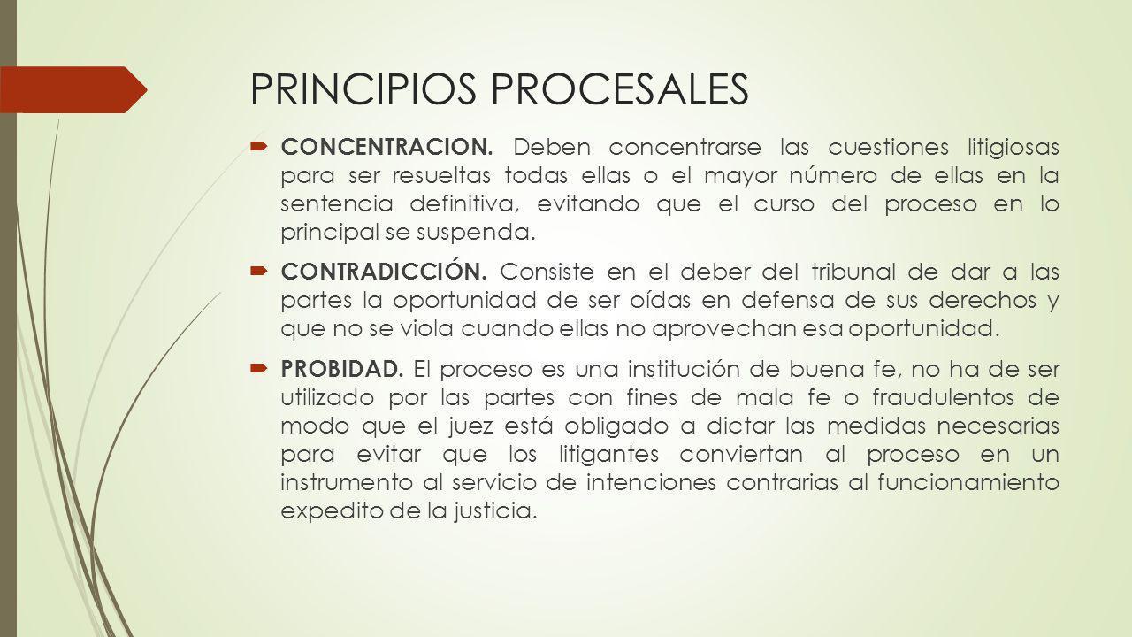 PRINCIPIOS PROCESALES CONCENTRACION. Deben concentrarse las cuestiones litigiosas para ser resueltas todas ellas o el mayor número de ellas en la sent