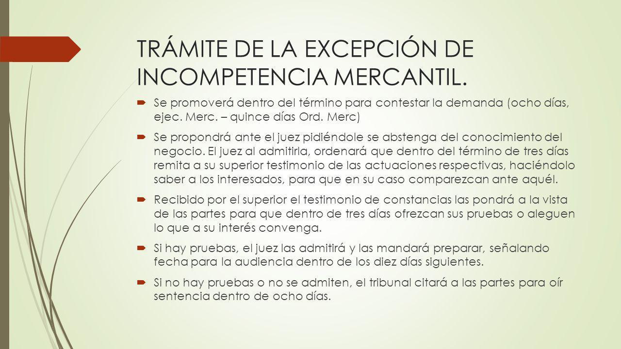 TRÁMITE DE LA EXCEPCIÓN DE INCOMPETENCIA MERCANTIL. Se promoverá dentro del término para contestar la demanda (ocho días, ejec. Merc. – quince días Or