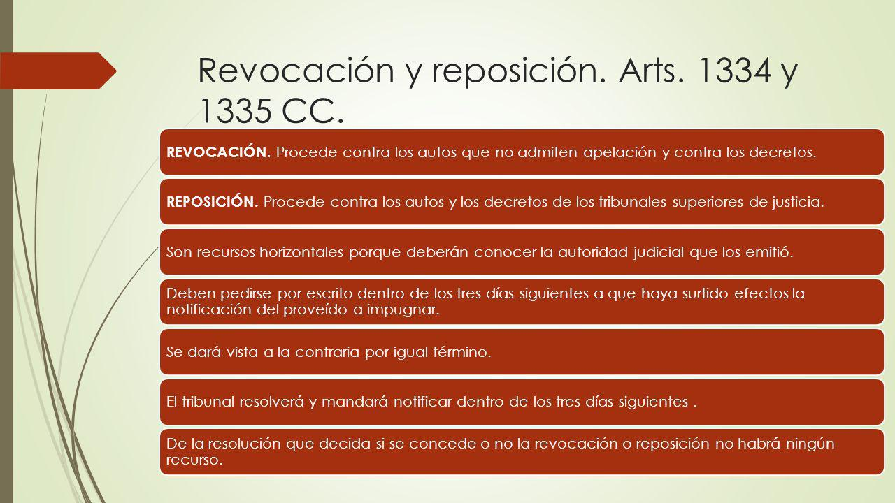 Revocación y reposición. Arts. 1334 y 1335 CC. REVOCACIÓN. Procede contra los autos que no admiten apelación y contra los decretos. REPOSICIÓN. Proced