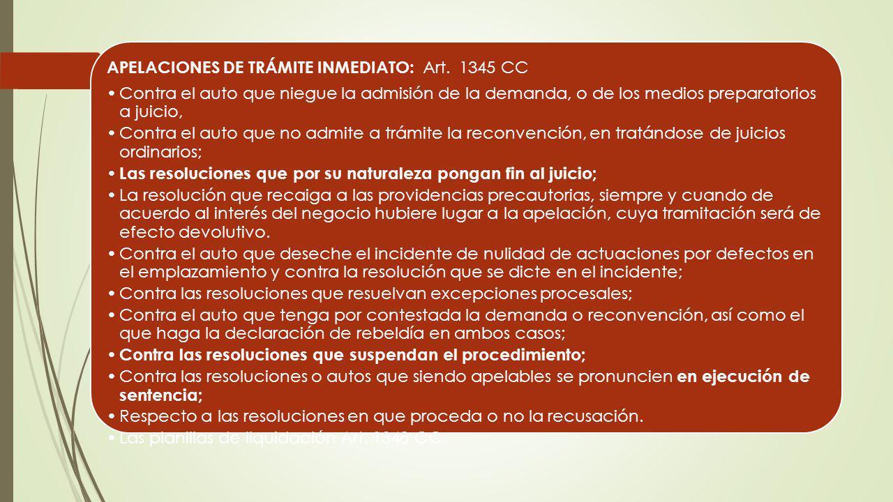 APELACIONES DE TRÁMITE INMEDIATO: Art. 1345 CC Contra el auto que niegue la admisión de la demanda, o de los medios preparatorios a juicio, Contra el