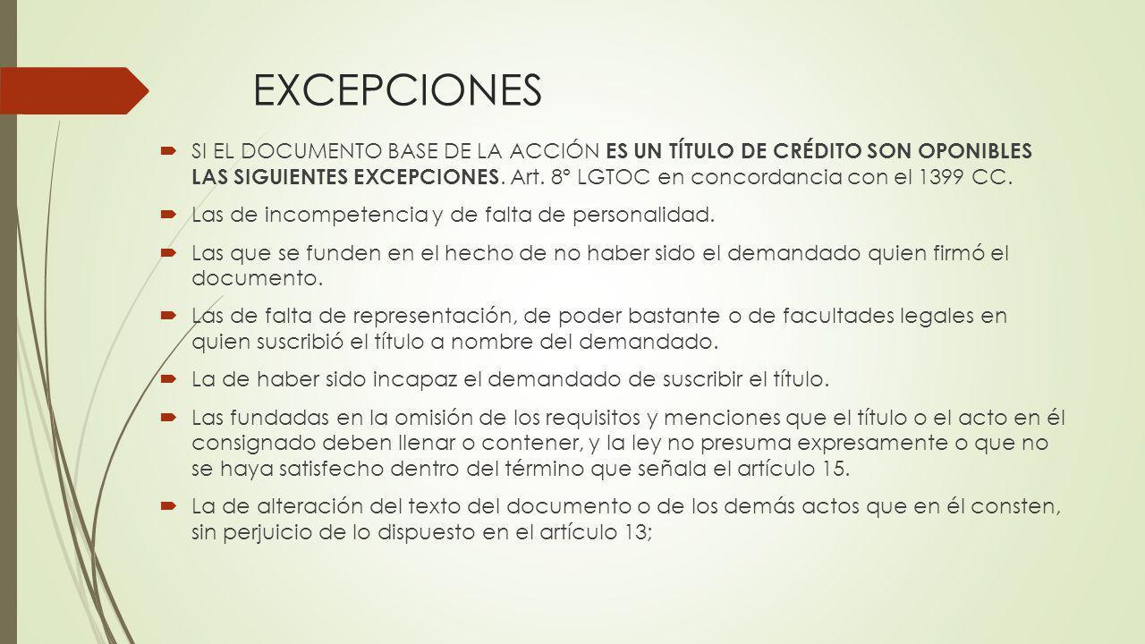 EXCEPCIONES SI EL DOCUMENTO BASE DE LA ACCIÓN ES UN TÍTULO DE CRÉDITO SON OPONIBLES LAS SIGUIENTES EXCEPCIONES. Art. 8º LGTOC en concordancia con el 1