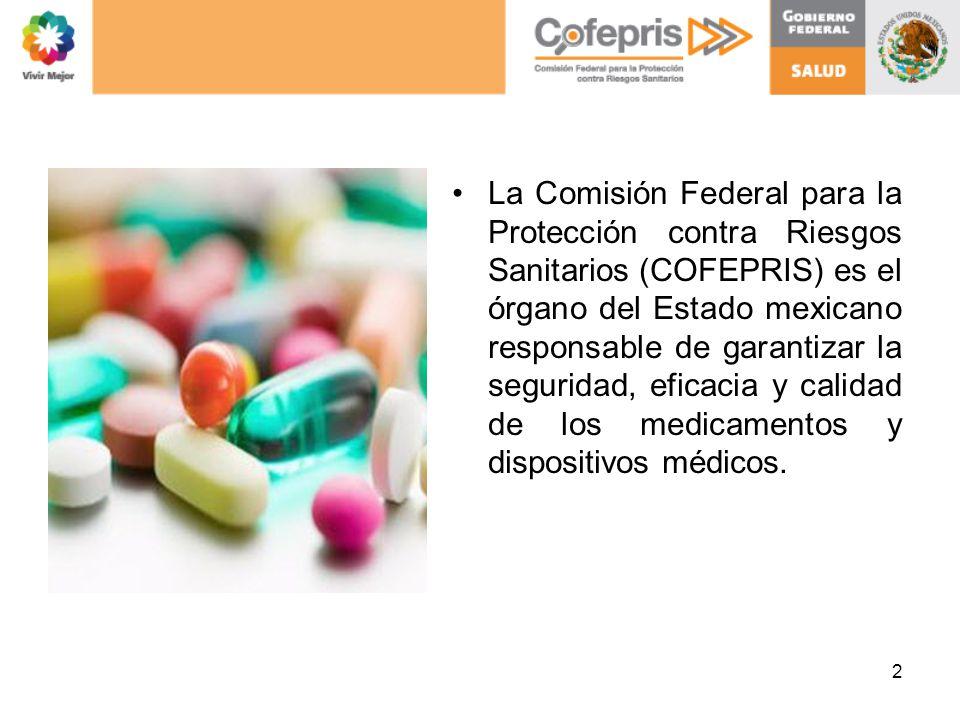 La Comisión Federal para la Protección contra Riesgos Sanitarios (COFEPRIS) es el órgano del Estado mexicano responsable de garantizar la seguridad, e