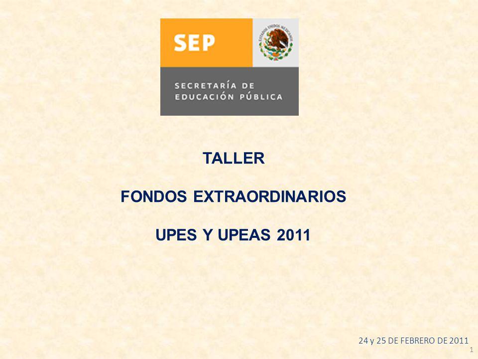 1 TALLER FONDOS EXTRAORDINARIOS UPES Y UPEAS 2011 24 y 25 DE FEBRERO DE 2011