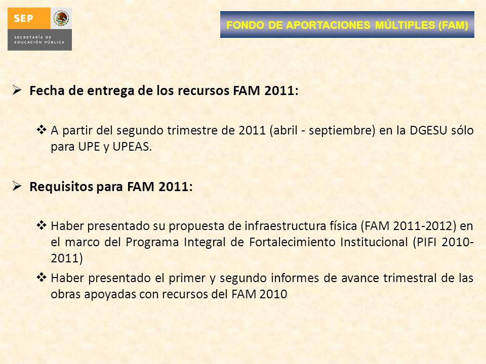 Fecha de entrega de los recursos FAM 2011: A partir del segundo trimestre de 2011 (abril - septiembre) en la DGESU sólo para UPE y UPEAS. Requisitos p