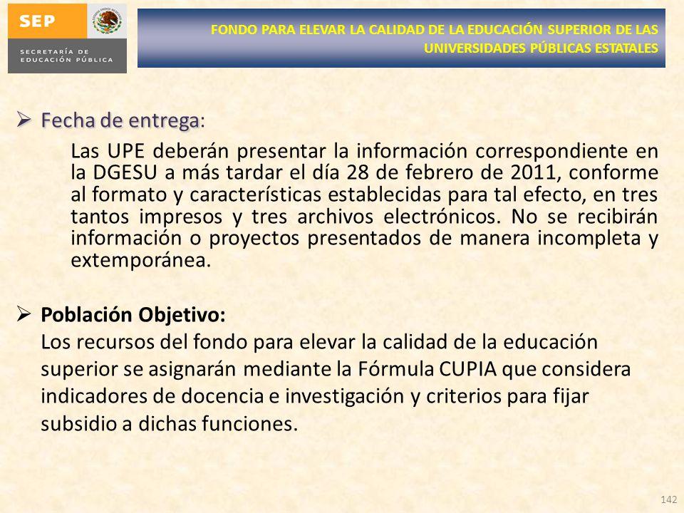Fecha de entrega Fecha de entrega: Las UPE deberán presentar la información correspondiente en la DGESU a más tardar el día 28 de febrero de 2011, con