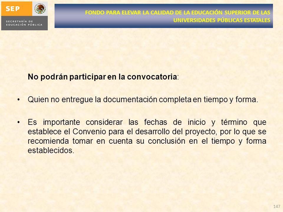 No podrán participar en la convocatoria: Quien no entregue la documentación completa en tiempo y forma. Es importante considerar las fechas de inicio