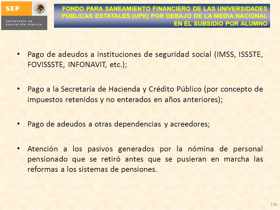 Pago de adeudos a instituciones de seguridad social (IMSS, ISSSTE, FOVISSSTE, INFONAVIT, etc.); Pago a la Secretaría de Hacienda y Crédito Público (po