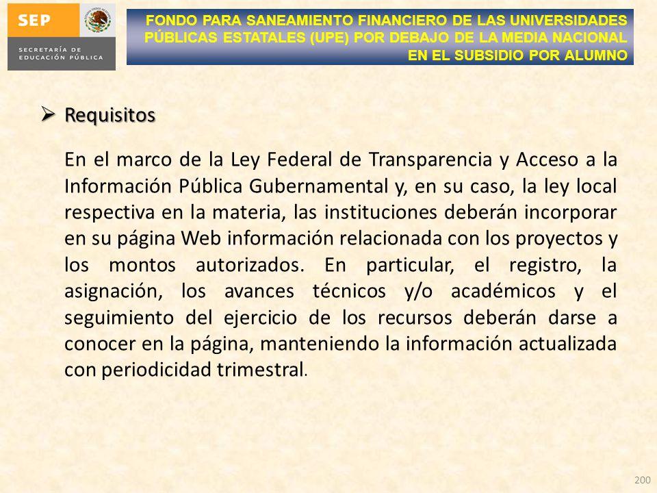 Requisitos Requisitos En el marco de la Ley Federal de Transparencia y Acceso a la Información Pública Gubernamental y, en su caso, la ley local respectiva en la materia, las instituciones deberán incorporar en su página Web información relacionada con los proyectos y los montos autorizados.