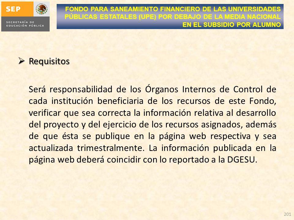 Requisitos Requisitos Será responsabilidad de los Órganos Internos de Control de cada institución beneficiaria de los recursos de este Fondo, verifica
