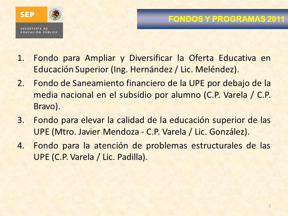 1.Fondo para Ampliar y Diversificar la Oferta Educativa en Educación Superior (Ing. Hernández / Lic. Meléndez). 2.Fondo de Saneamiento financiero de l