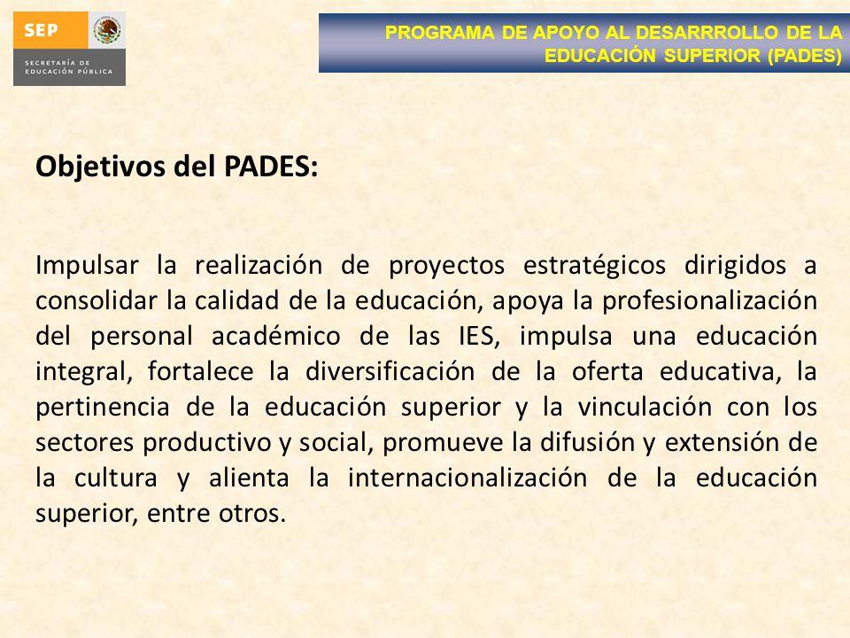Objetivos del PADES: Impulsar la realización de proyectos estratégicos dirigidos a consolidar la calidad de la educación, apoya la profesionalización