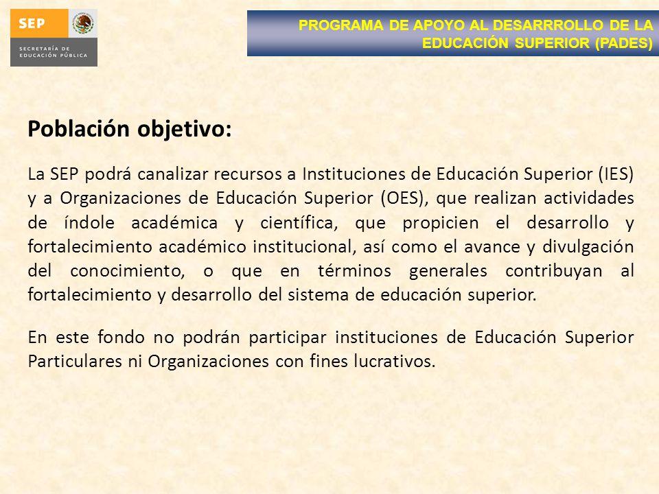 Población objetivo: La SEP podrá canalizar recursos a Instituciones de Educación Superior (IES) y a Organizaciones de Educación Superior (OES), que re