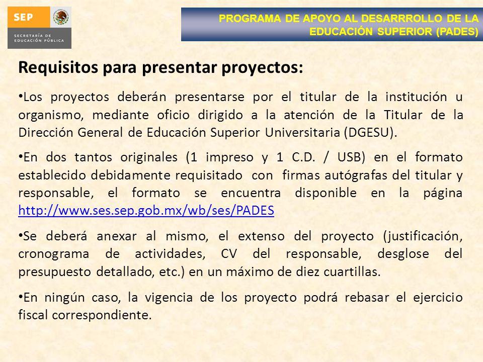 Requisitos para presentar proyectos: Los proyectos deberán presentarse por el titular de la institución u organismo, mediante oficio dirigido a la atención de la Titular de la Dirección General de Educación Superior Universitaria (DGESU).