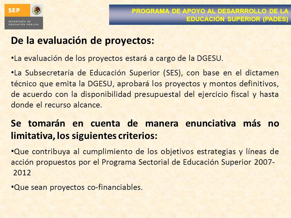De la evaluación de proyectos: La evaluación de los proyectos estará a cargo de la DGESU. La Subsecretaría de Educación Superior (SES), con base en el