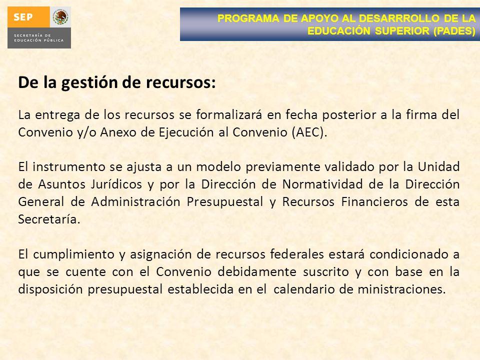 De la gestión de recursos: La entrega de los recursos se formalizará en fecha posterior a la firma del Convenio y/o Anexo de Ejecución al Convenio (AE