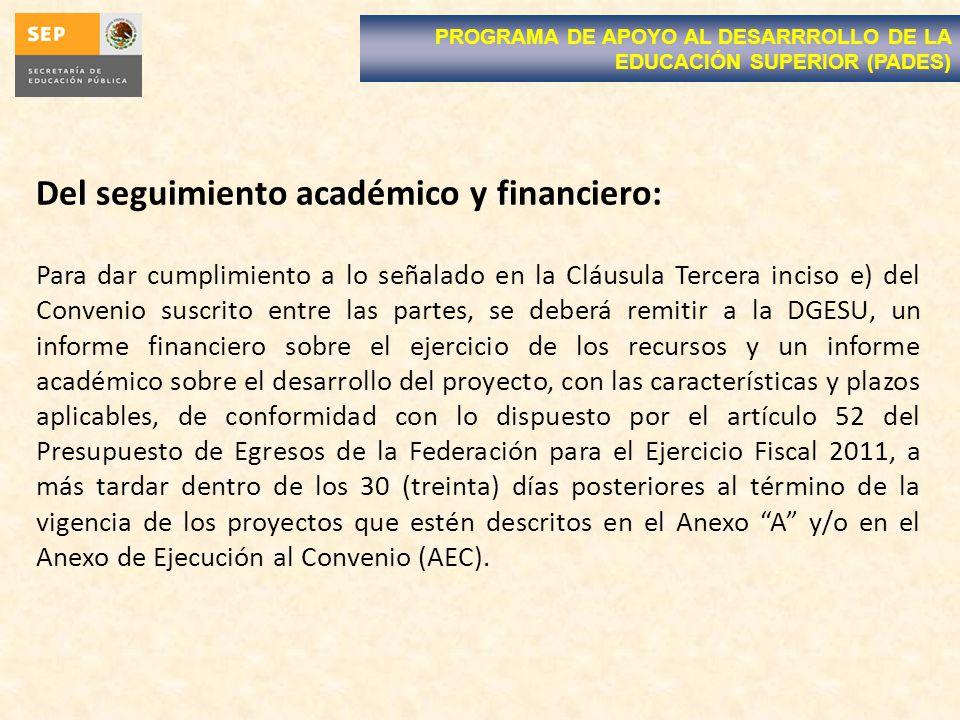 Del seguimiento académico y financiero: Para dar cumplimiento a lo señalado en la Cláusula Tercera inciso e) del Convenio suscrito entre las partes, s
