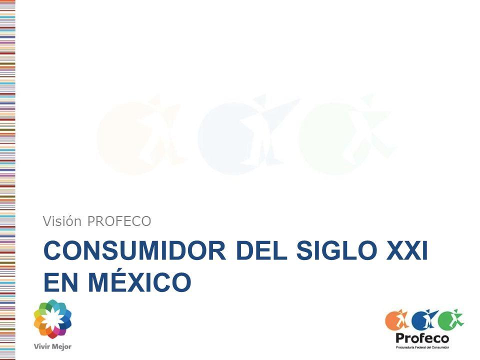 CONSUMIDOR DEL SIGLO XXI EN MÉXICO Visión PROFECO