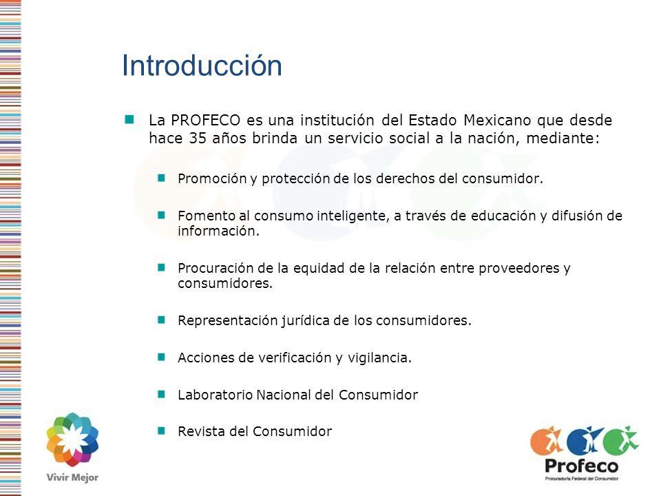 Introducción La PROFECO es una institución del Estado Mexicano que desde hace 35 años brinda un servicio social a la nación, mediante: Promoción y pro
