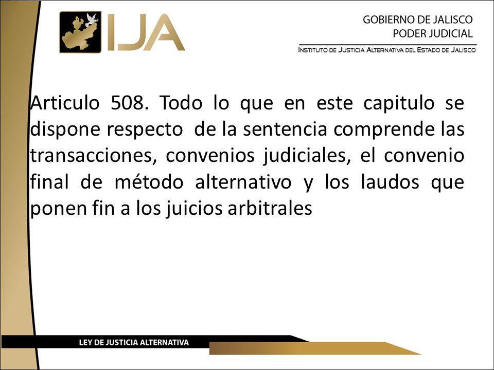 Articulo 508. Todo lo que en este capitulo se dispone respecto de la sentencia comprende las transacciones, convenios judiciales, el convenio final de