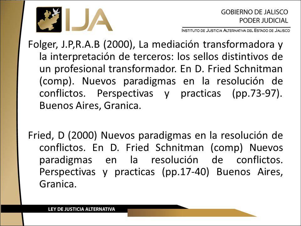 Folger, J.P,R.A.B (2000), La mediación transformadora y la interpretación de terceros: los sellos distintivos de un profesional transformador. En D. F