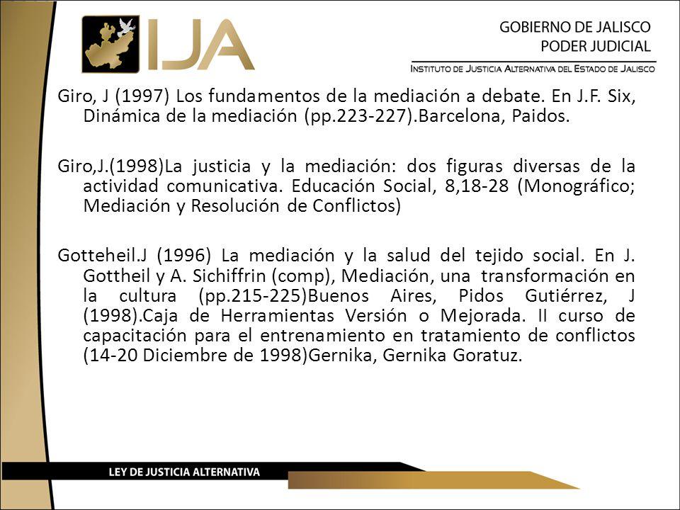 Giro, J (1997) Los fundamentos de la mediación a debate. En J.F. Six, Dinámica de la mediación (pp.223-227).Barcelona, Paidos. Giro,J.(1998)La justici