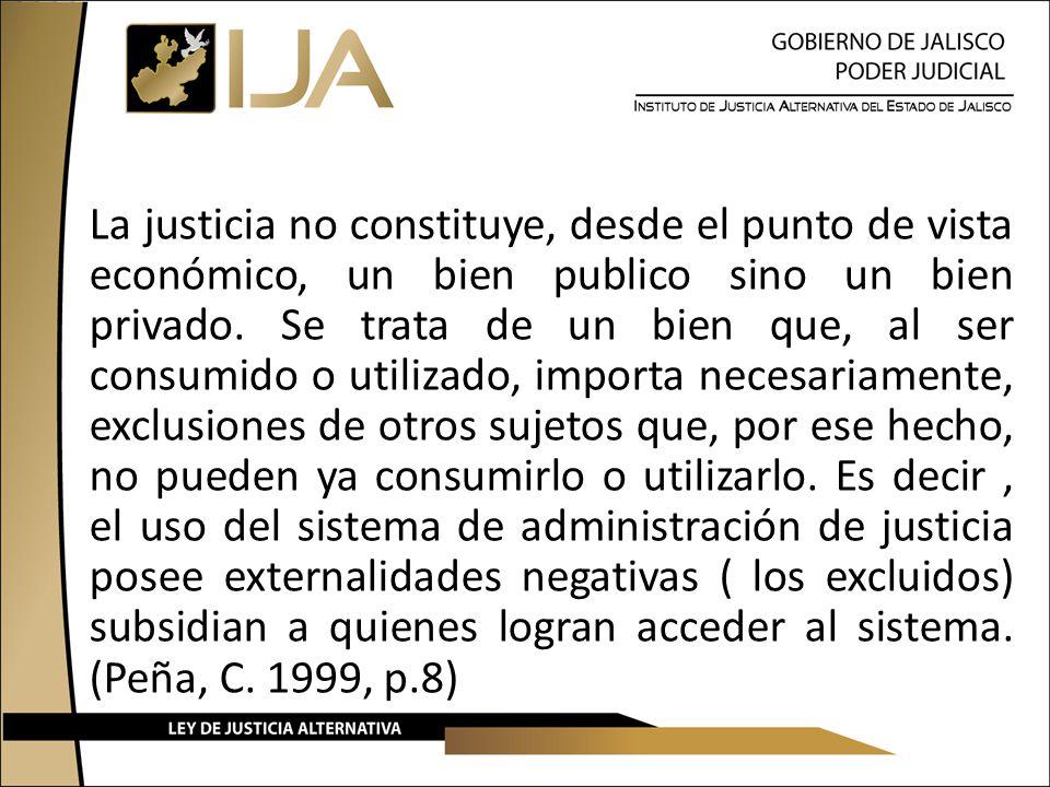 La justicia no constituye, desde el punto de vista económico, un bien publico sino un bien privado. Se trata de un bien que, al ser consumido o utiliz