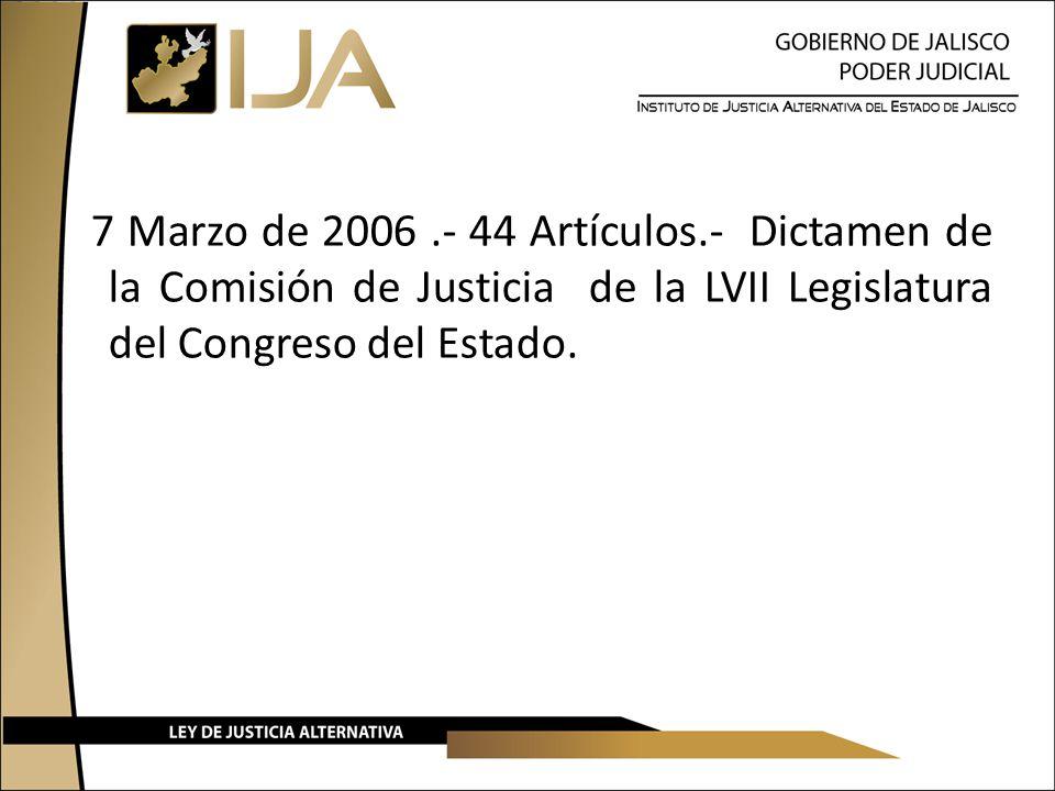 7 Marzo de 2006.- 44 Artículos.- Dictamen de la Comisión de Justicia de la LVII Legislatura del Congreso del Estado.