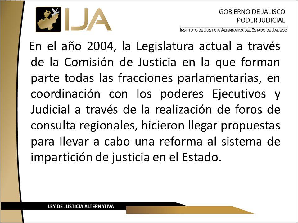 En el año 2004, la Legislatura actual a través de la Comisión de Justicia en la que forman parte todas las fracciones parlamentarias, en coordinación