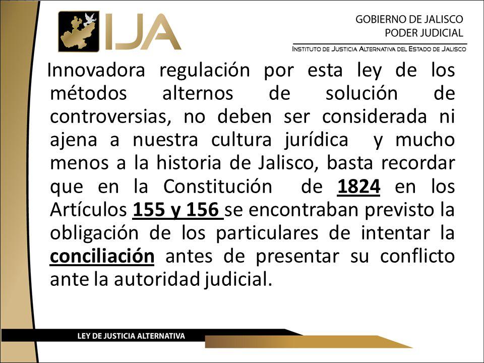 Innovadora regulación por esta ley de los métodos alternos de solución de controversias, no deben ser considerada ni ajena a nuestra cultura jurídica