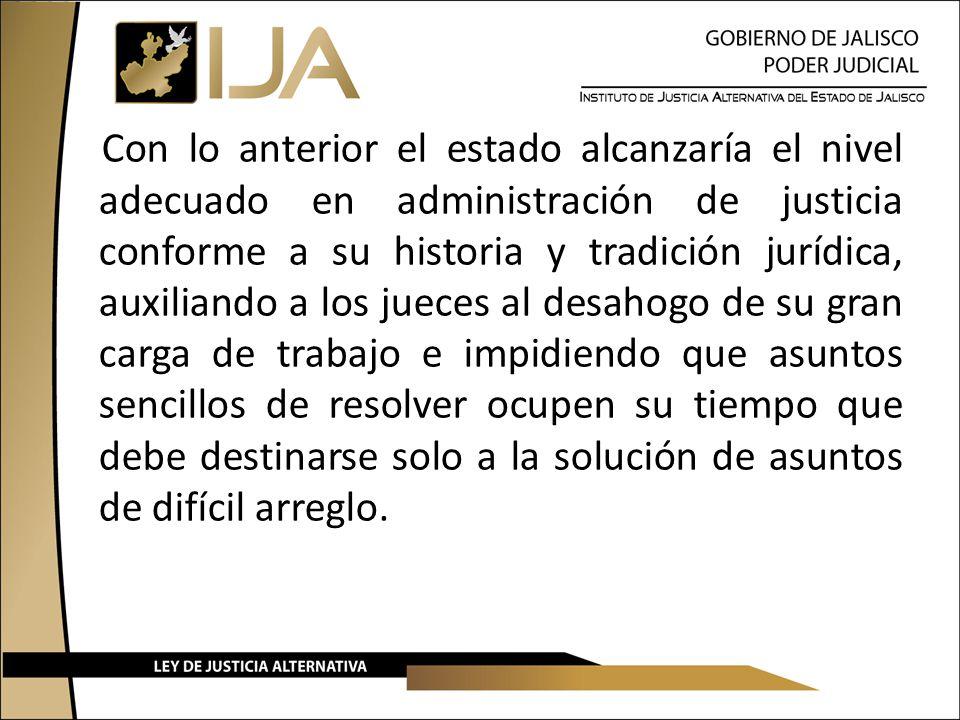 Con lo anterior el estado alcanzaría el nivel adecuado en administración de justicia conforme a su historia y tradición jurídica, auxiliando a los jue