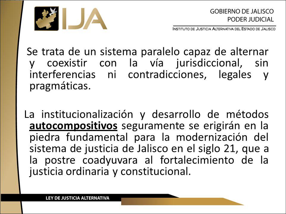 Se trata de un sistema paralelo capaz de alternar y coexistir con la vía jurisdiccional, sin interferencias ni contradicciones, legales y pragmáticas.