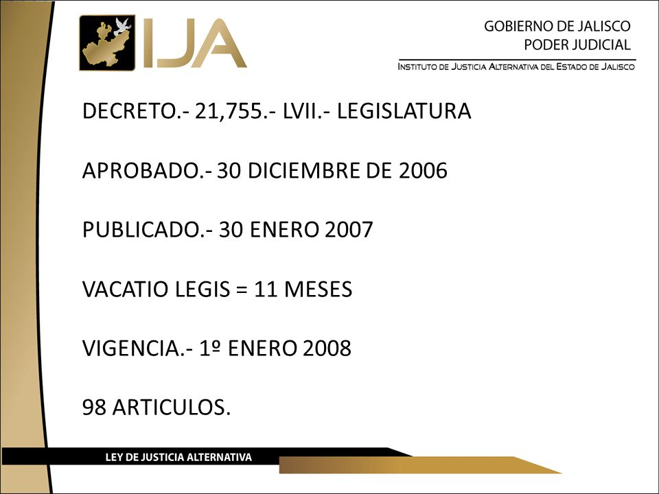 DECRETO.- 21,755.- LVII.- LEGISLATURA APROBADO.- 30 DICIEMBRE DE 2006 PUBLICADO.- 30 ENERO 2007 VACATIO LEGIS = 11 MESES VIGENCIA.- 1º ENERO 2008 98 ARTICULOS.