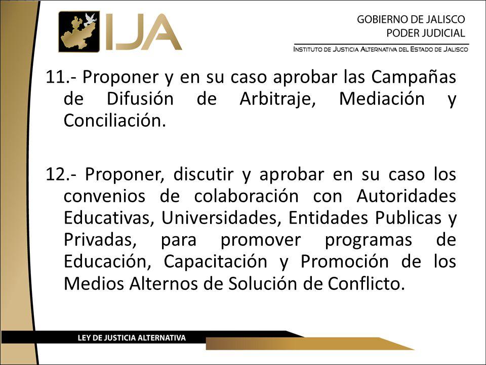 11.- Proponer y en su caso aprobar las Campañas de Difusión de Arbitraje, Mediación y Conciliación.