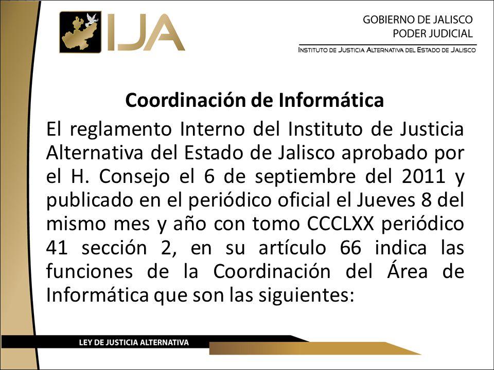 Coordinación de Informática El reglamento Interno del Instituto de Justicia Alternativa del Estado de Jalisco aprobado por el H. Consejo el 6 de septi