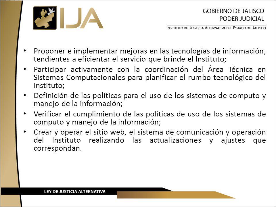Proponer e implementar mejoras en las tecnologías de información, tendientes a eficientar el servicio que brinde el Instituto; Participar activamente