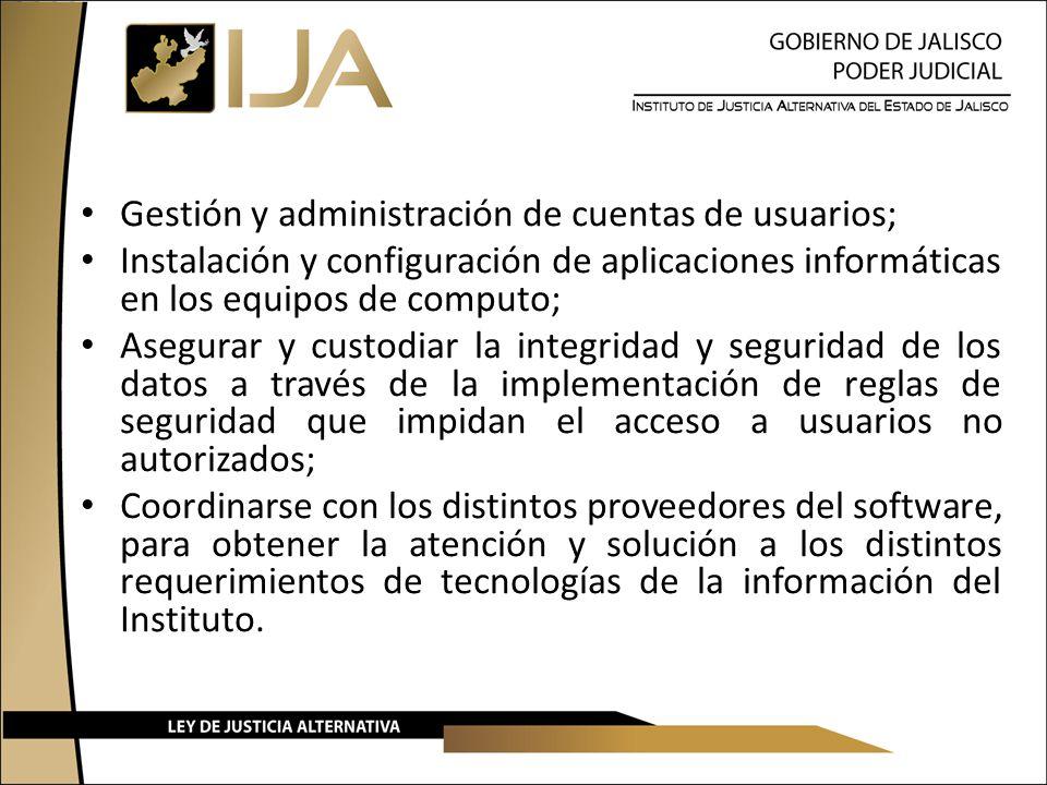 Gestión y administración de cuentas de usuarios; Instalación y configuración de aplicaciones informáticas en los equipos de computo; Asegurar y custod