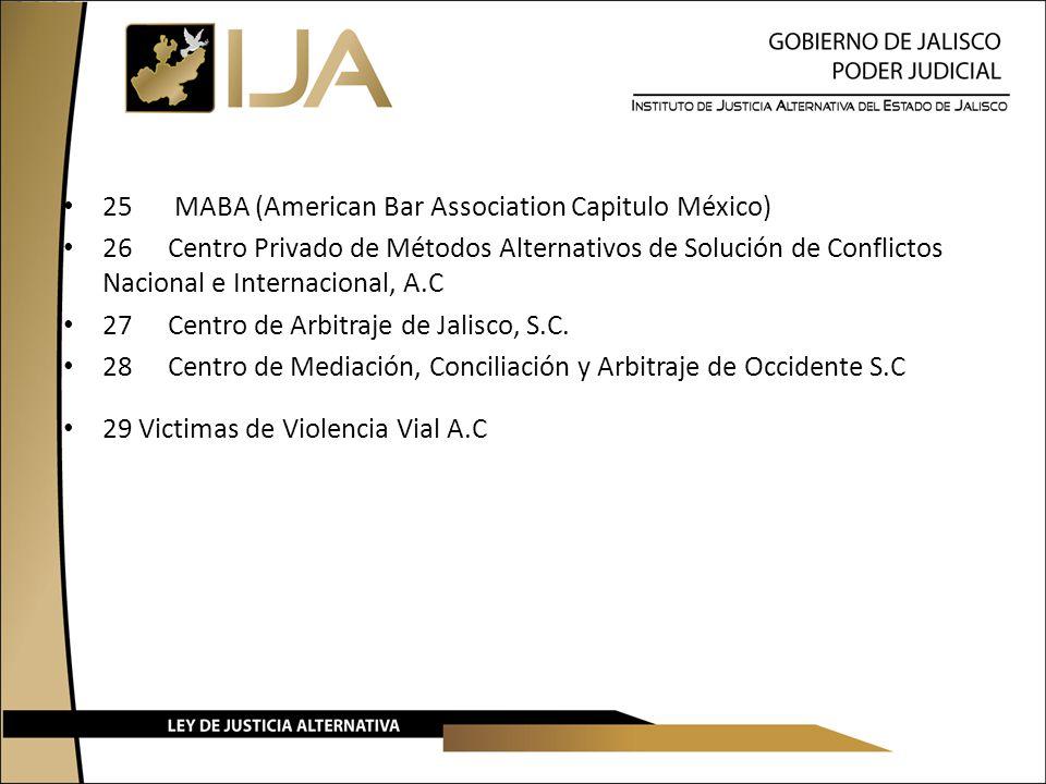 25 MABA (American Bar Association Capitulo México) 26Centro Privado de Métodos Alternativos de Solución de Conflictos Nacional e Internacional, A.C 27Centro de Arbitraje de Jalisco, S.C.