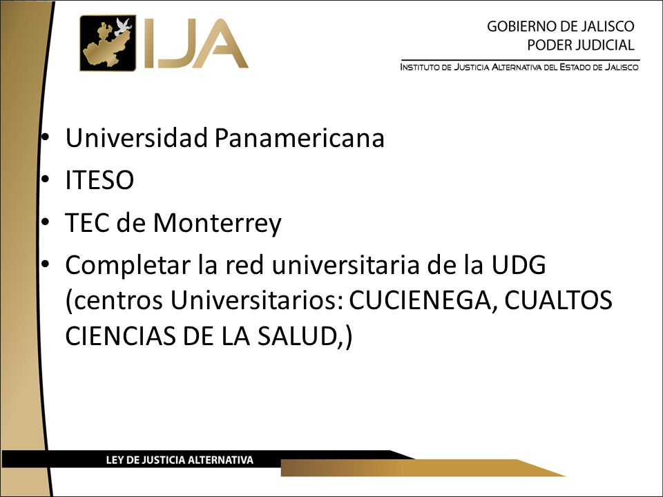 Universidad Panamericana ITESO TEC de Monterrey Completar la red universitaria de la UDG (centros Universitarios: CUCIENEGA, CUALTOS CIENCIAS DE LA SALUD,)