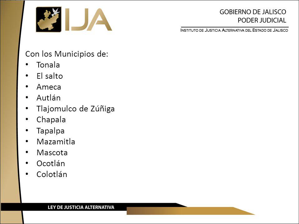 Con los Municipios de: Tonala El salto Ameca Autlán Tlajomulco de Zúñiga Chapala Tapalpa Mazamitla Mascota Ocotlán Colotlán