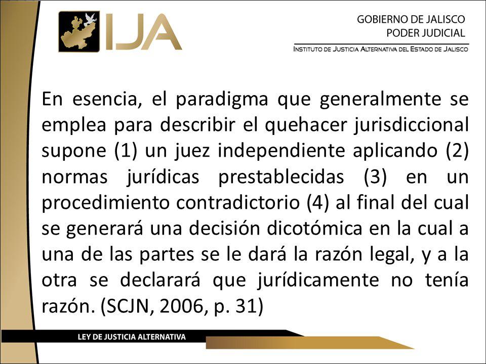 En esencia, el paradigma que generalmente se emplea para describir el quehacer jurisdiccional supone (1) un juez independiente aplicando (2) normas ju