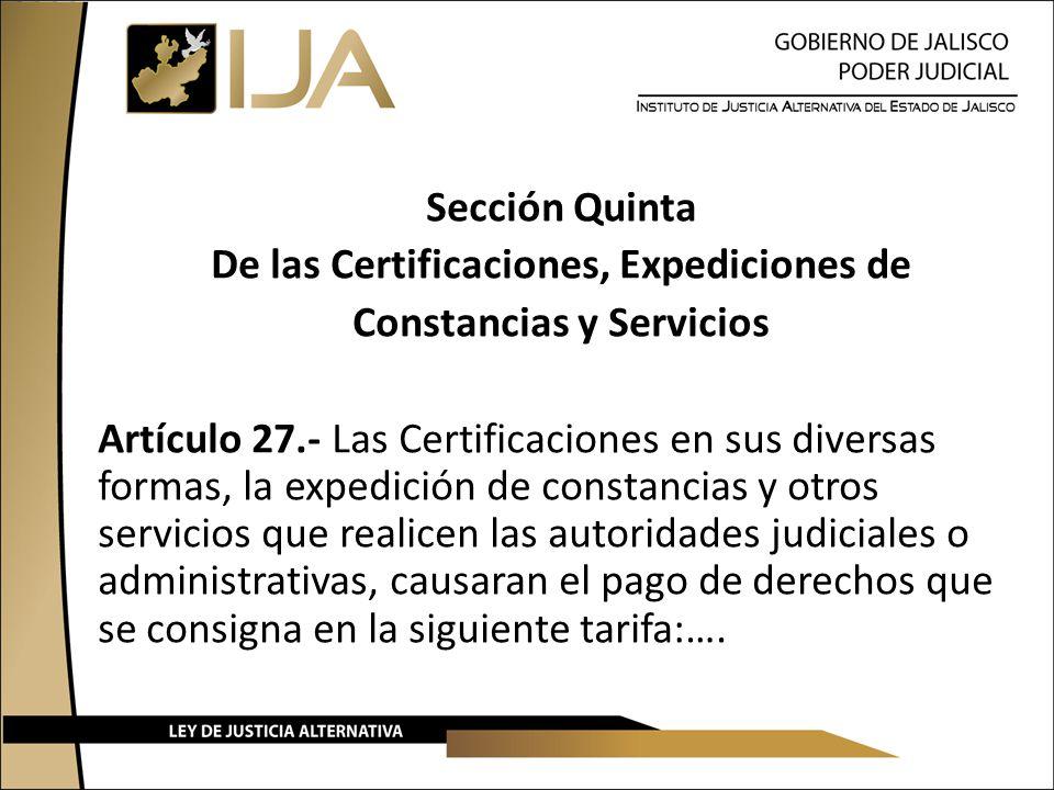 Sección Quinta De las Certificaciones, Expediciones de Constancias y Servicios Artículo 27.- Las Certificaciones en sus diversas formas, la expedición