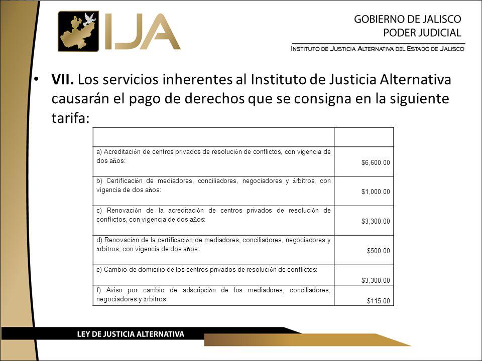 VII. Los servicios inherentes al Instituto de Justicia Alternativa causarán el pago de derechos que se consigna en la siguiente tarifa: a) Acreditaci