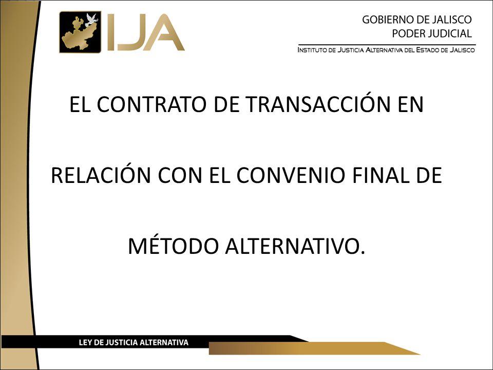 EL CONTRATO DE TRANSACCIÓN EN RELACIÓN CON EL CONVENIO FINAL DE MÉTODO ALTERNATIVO.