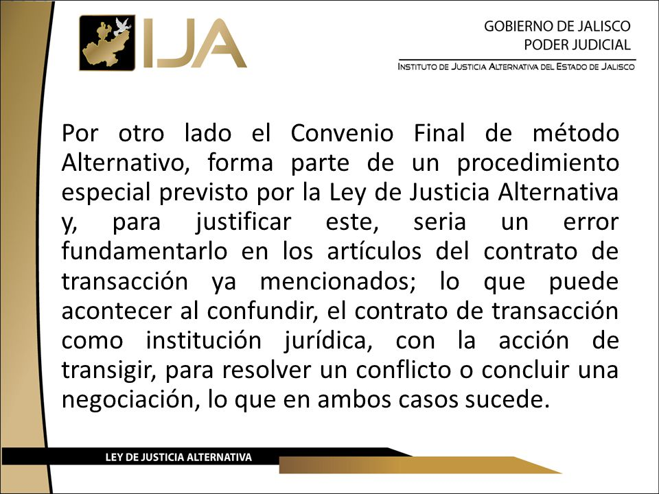 Por otro lado el Convenio Final de método Alternativo, forma parte de un procedimiento especial previsto por la Ley de Justicia Alternativa y, para ju