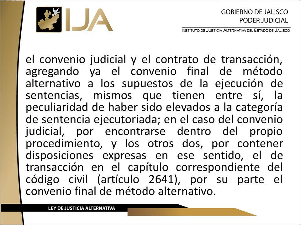 el convenio judicial y el contrato de transacción, agregando ya el convenio final de método alternativo a los supuestos de la ejecución de sentencias,