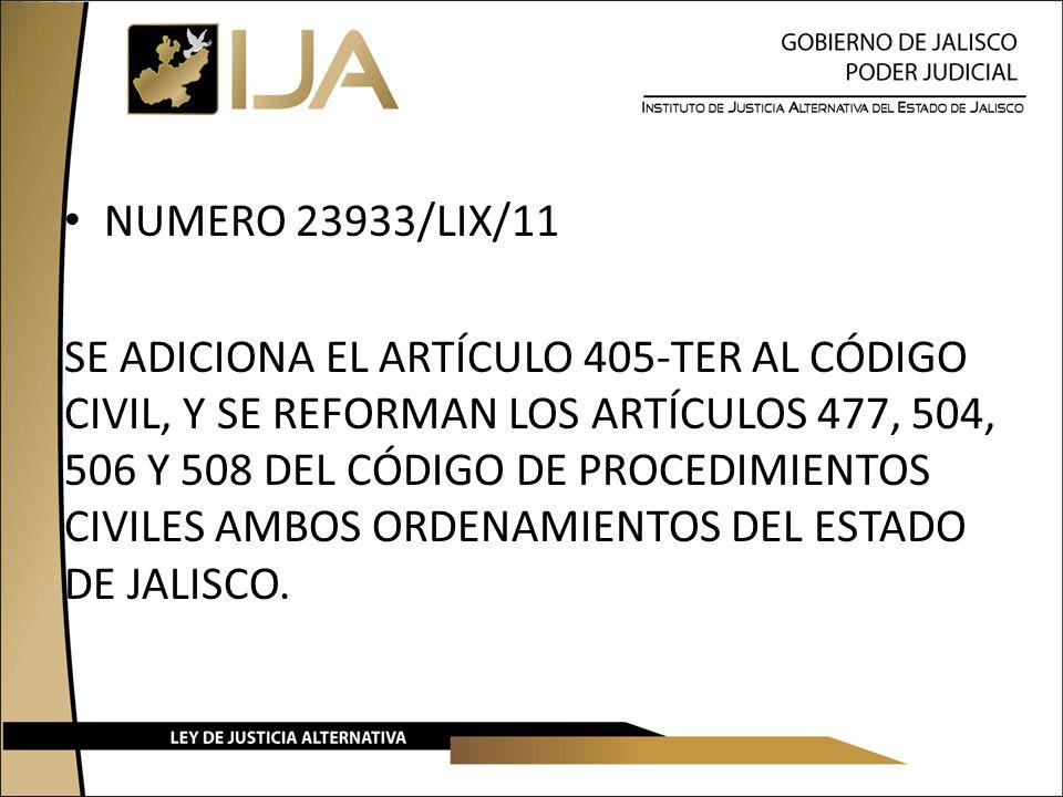 NUMERO 23933/LIX/11 SE ADICIONA EL ARTÍCULO 405-TER AL CÓDIGO CIVIL, Y SE REFORMAN LOS ARTÍCULOS 477, 504, 506 Y 508 DEL CÓDIGO DE PROCEDIMIENTOS CIVILES AMBOS ORDENAMIENTOS DEL ESTADO DE JALISCO.