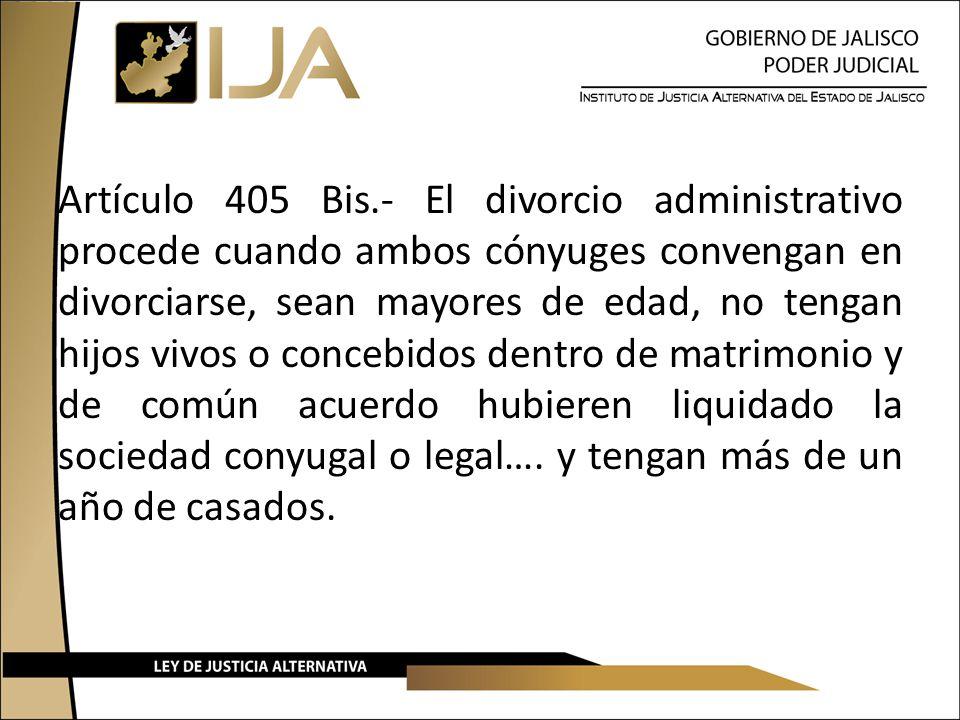 Artículo 405 Bis.- El divorcio administrativo procede cuando ambos cónyuges convengan en divorciarse, sean mayores de edad, no tengan hijos vivos o concebidos dentro de matrimonio y de común acuerdo hubieren liquidado la sociedad conyugal o legal….