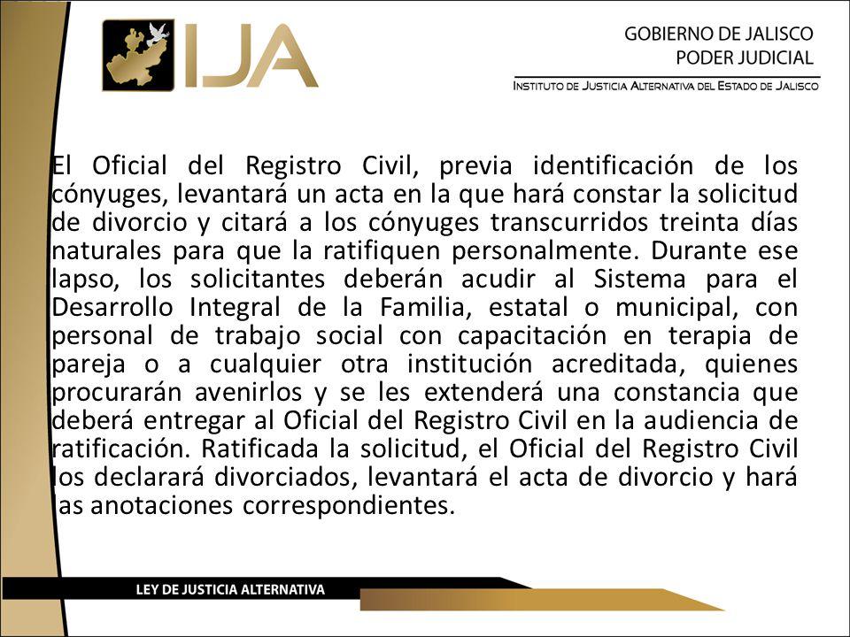 El Oficial del Registro Civil, previa identificación de los cónyuges, levantará un acta en la que hará constar la solicitud de divorcio y citará a los