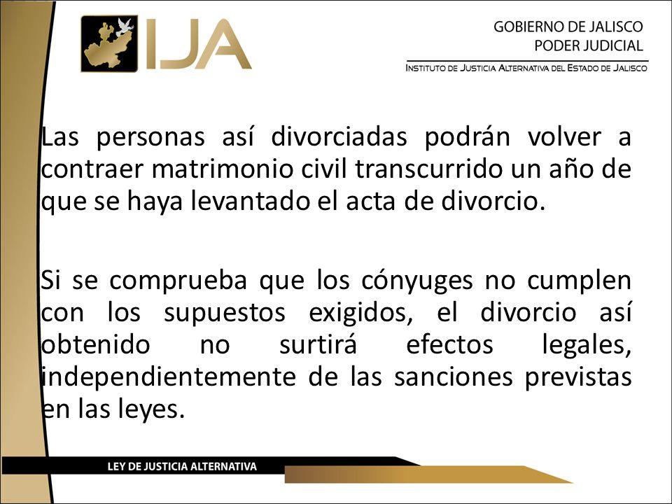 Las personas así divorciadas podrán volver a contraer matrimonio civil transcurrido un año de que se haya levantado el acta de divorcio.